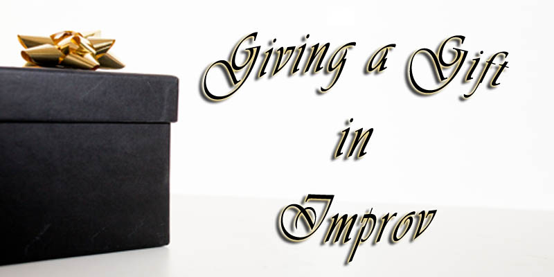 Giving a Gift in Improv